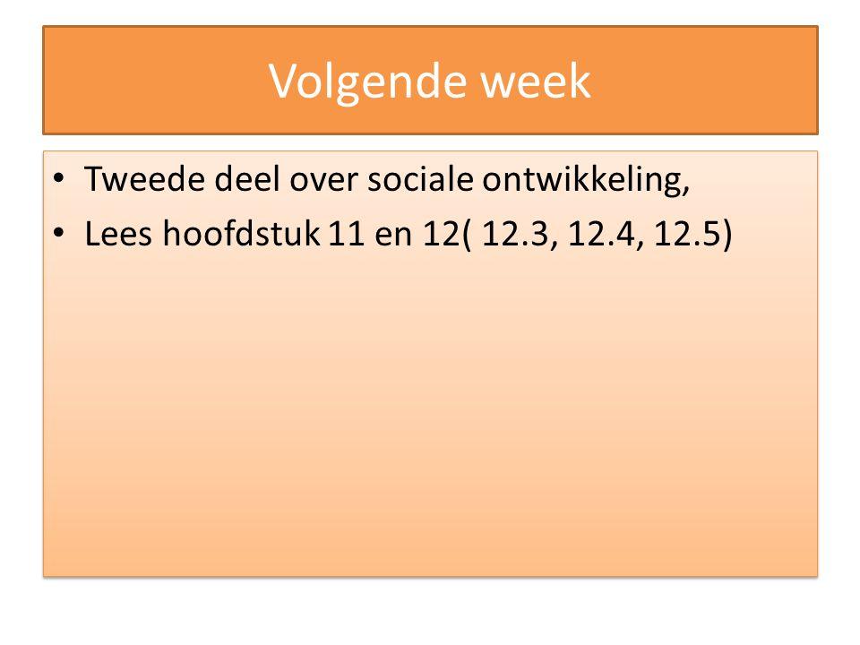 Volgende week Tweede deel over sociale ontwikkeling,