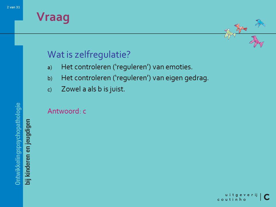 Vraag Wat is zelfregulatie Het controleren ('reguleren') van emoties.