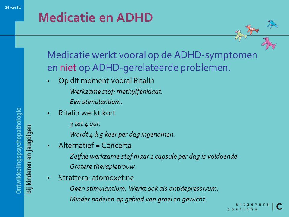 Medicatie en ADHD Medicatie werkt vooral op de ADHD-symptomen en niet op ADHD-gerelateerde problemen.