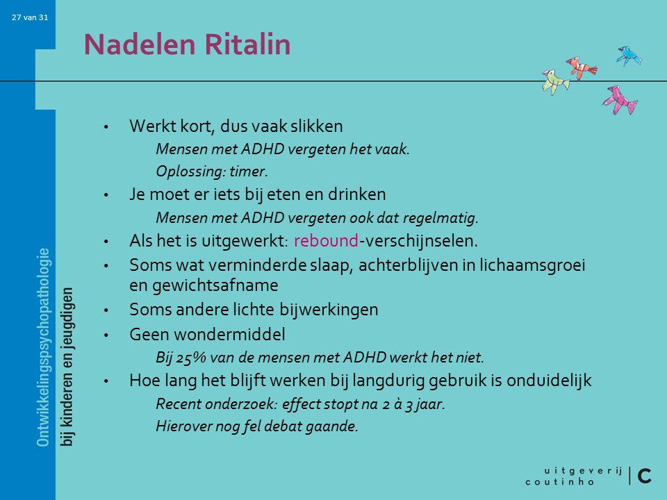Nadelen Ritalin Werkt kort, dus vaak slikken