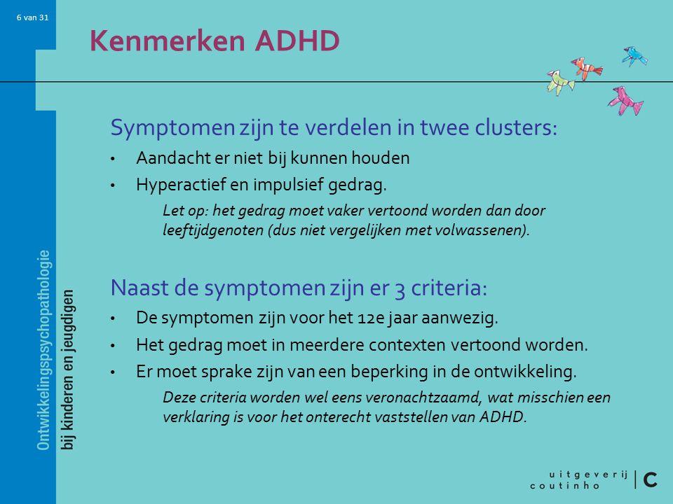 Kenmerken ADHD Symptomen zijn te verdelen in twee clusters: