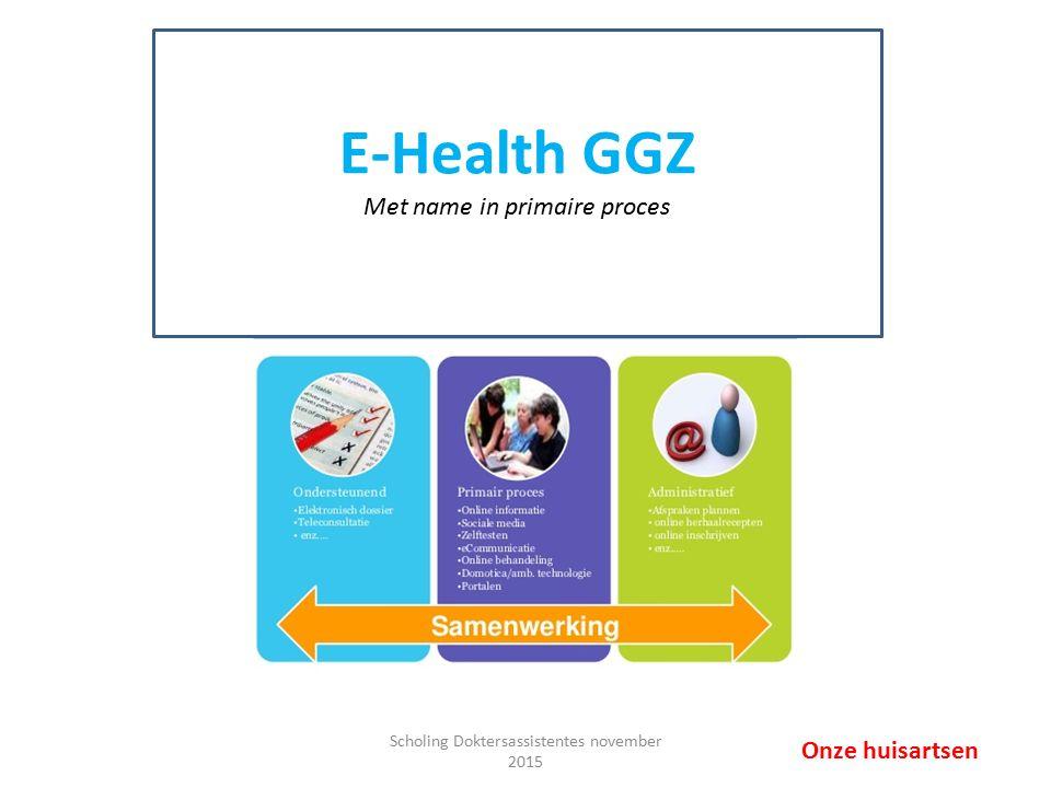 E-Health GGZ Met name in primaire proces Onze huisartsen