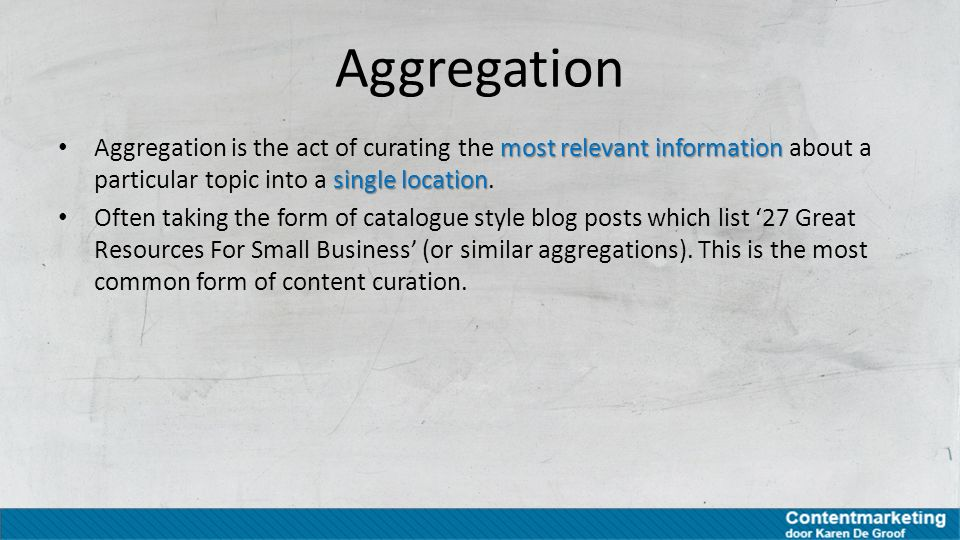 Aggregation Aggregation is the act of curating the most relevant information about a particular topic into a single location.