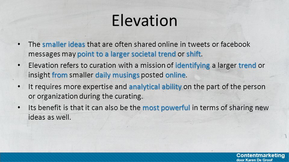 Elevation The smaller ideas that are often shared online in tweets or facebook messages may point to a larger societal trend or shift.