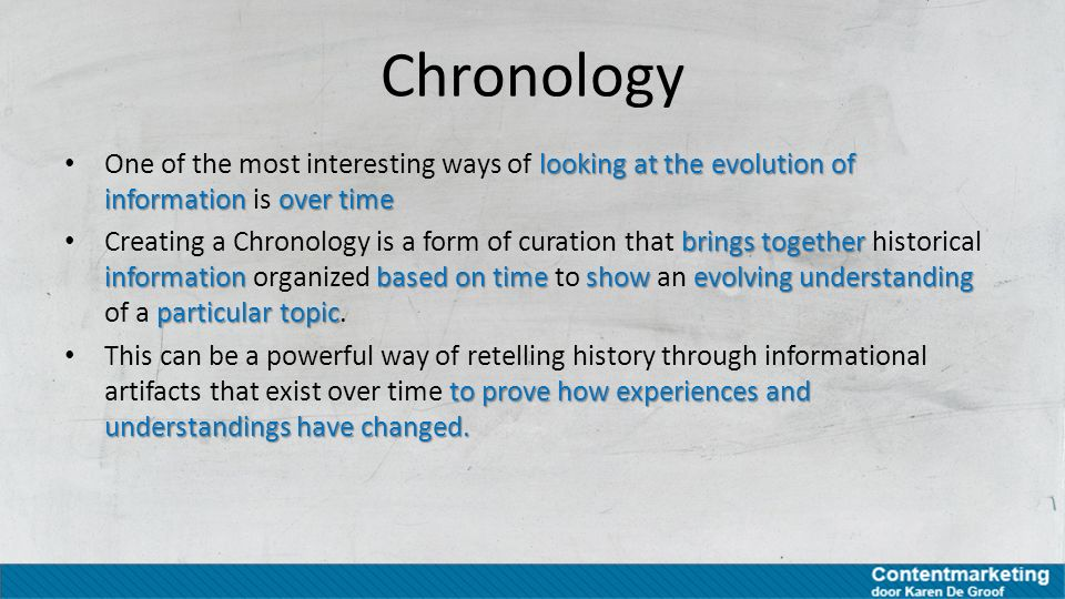 Chronology One of the most interesting ways of looking at the evolution of information is over time.