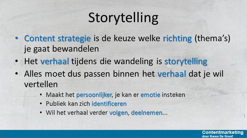 Storytelling Content strategie is de keuze welke richting (thema's) je gaat bewandelen. Het verhaal tijdens die wandeling is storytelling.