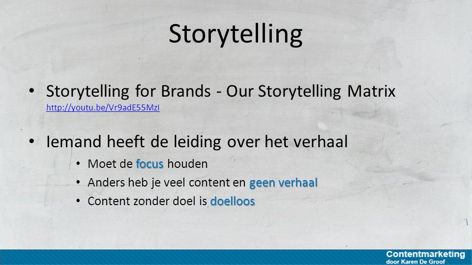 Storytelling Storytelling for Brands - Our Storytelling Matrix http://youtu.be/Vr9adE55MzI. Iemand heeft de leiding over het verhaal.