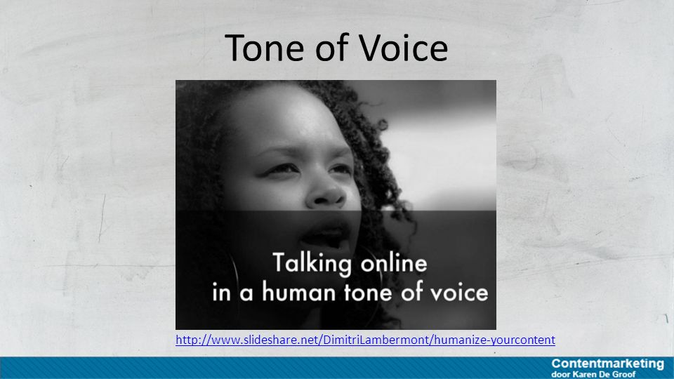 Tone of Voice http://www.slideshare.net/DimitriLambermont/humanize-yourcontent
