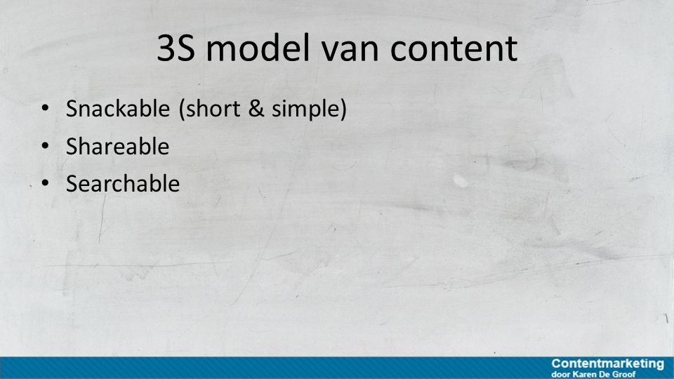 3S model van content Snackable (short & simple) Shareable Searchable