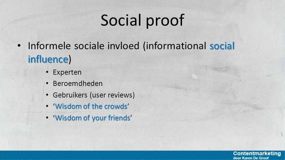Social proof Informele sociale invloed (informational social influence) Experten. Beroemdheden. Gebruikers (user reviews)