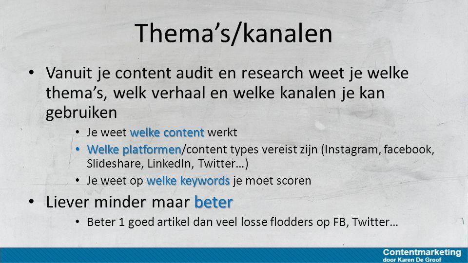 Thema's/kanalen Vanuit je content audit en research weet je welke thema's, welk verhaal en welke kanalen je kan gebruiken.