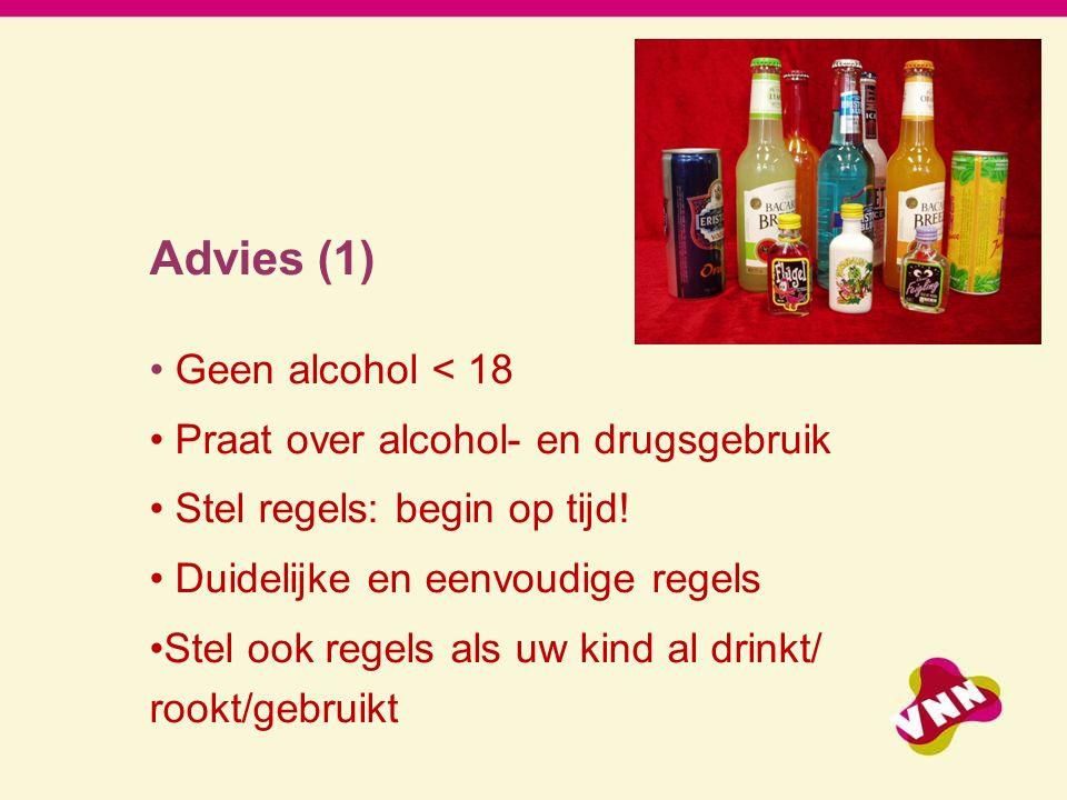 Advies (1) Geen alcohol < 18 Praat over alcohol- en drugsgebruik