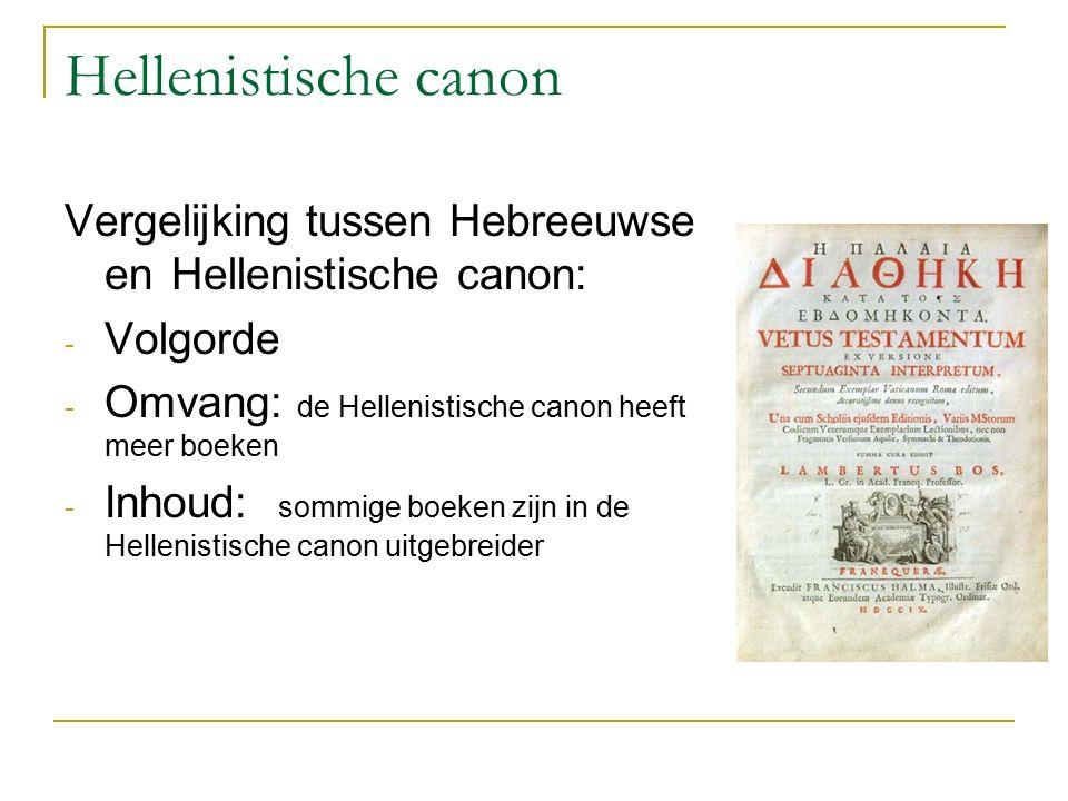 Hellenistische canon Vergelijking tussen Hebreeuwse en Hellenistische canon: Volgorde. Omvang: de Hellenistische canon heeft meer boeken.