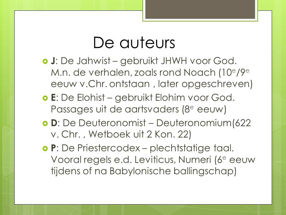 De auteurs J: De Jahwist – gebruikt JHWH voor God. M.n. de verhalen, zoals rond Noach (10e/9e eeuw v.Chr. ontstaan , later opgeschreven)