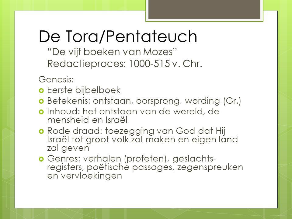 De Tora/Pentateuch De vijf boeken van Mozes Redactieproces: 1000-515 v. Chr.