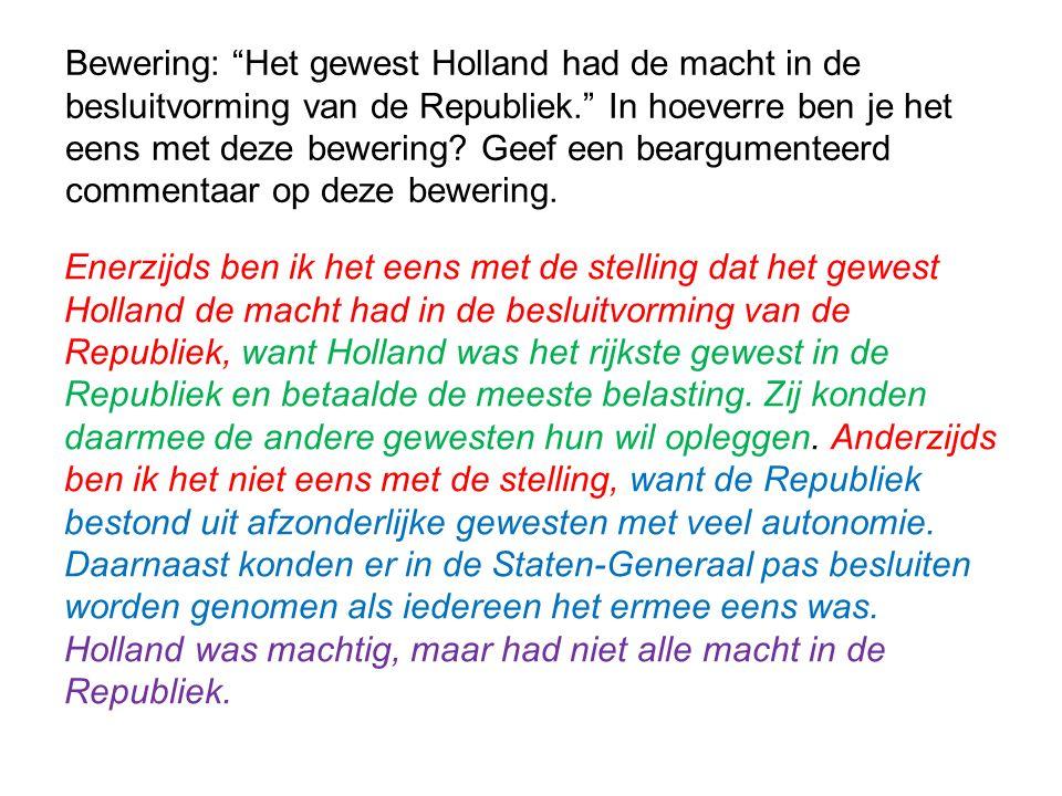 Bewering: Het gewest Holland had de macht in de besluitvorming van de Republiek. In hoeverre ben je het eens met deze bewering Geef een beargumenteerd commentaar op deze bewering.