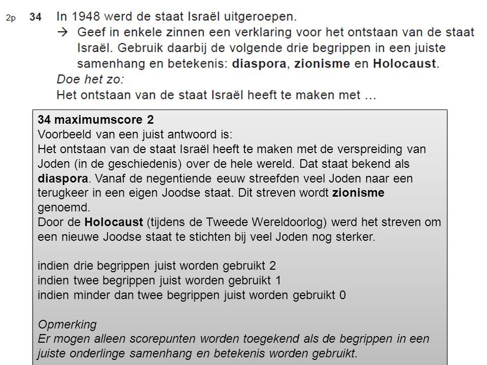 34 maximumscore 2 Voorbeeld van een juist antwoord is: Het ontstaan van de staat Israël heeft te maken met de verspreiding van.