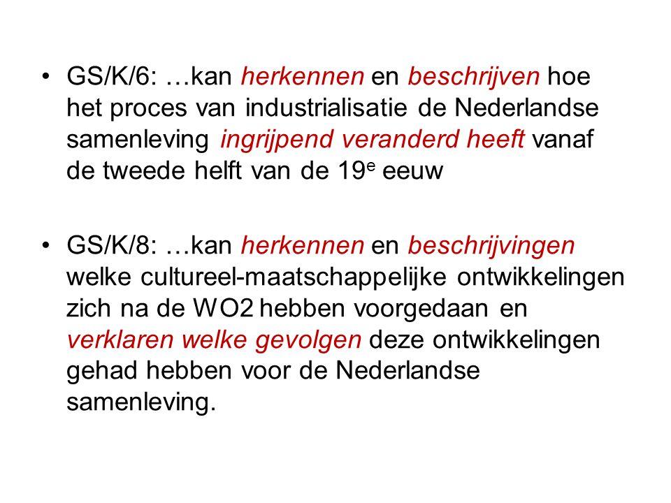 GS/K/6: …kan herkennen en beschrijven hoe het proces van industrialisatie de Nederlandse samenleving ingrijpend veranderd heeft vanaf de tweede helft van de 19e eeuw