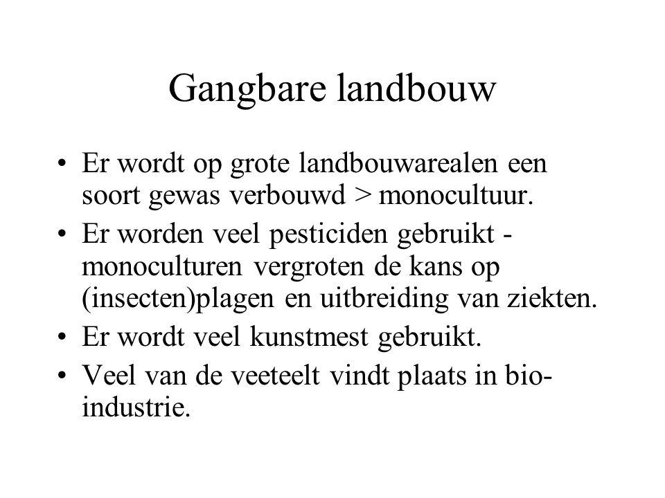 Gangbare landbouw Er wordt op grote landbouwarealen een soort gewas verbouwd > monocultuur.