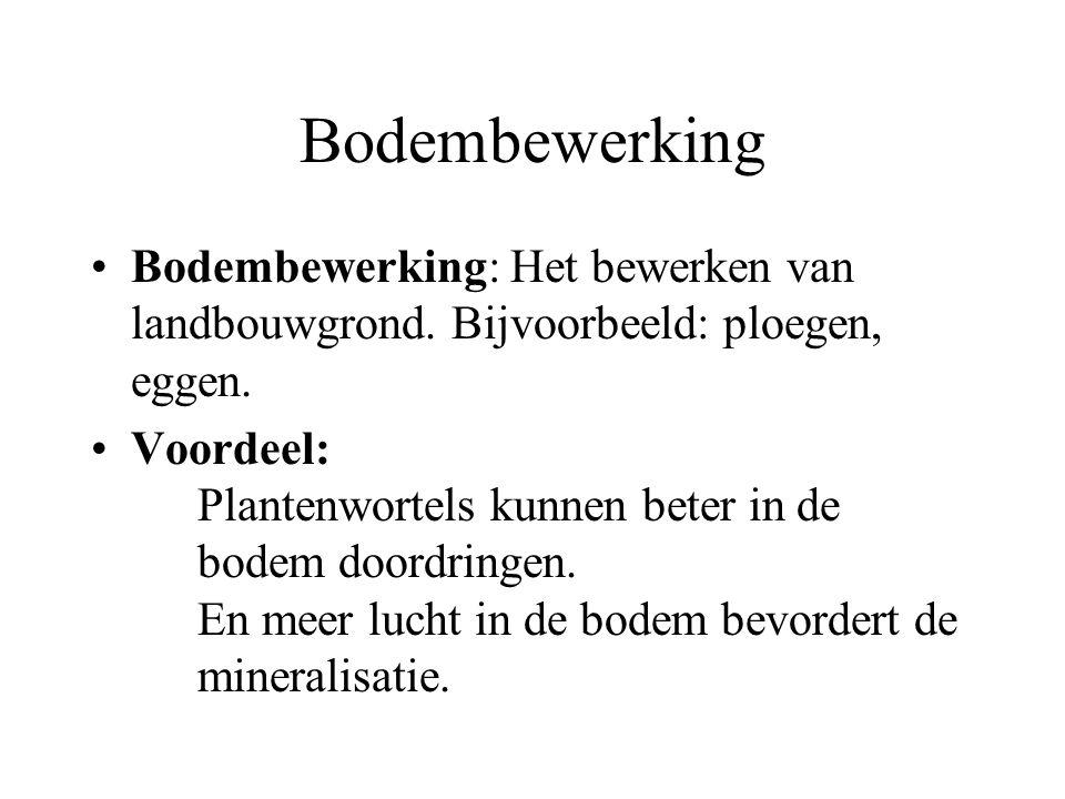 Bodembewerking Bodembewerking: Het bewerken van landbouwgrond. Bijvoorbeeld: ploegen, eggen.