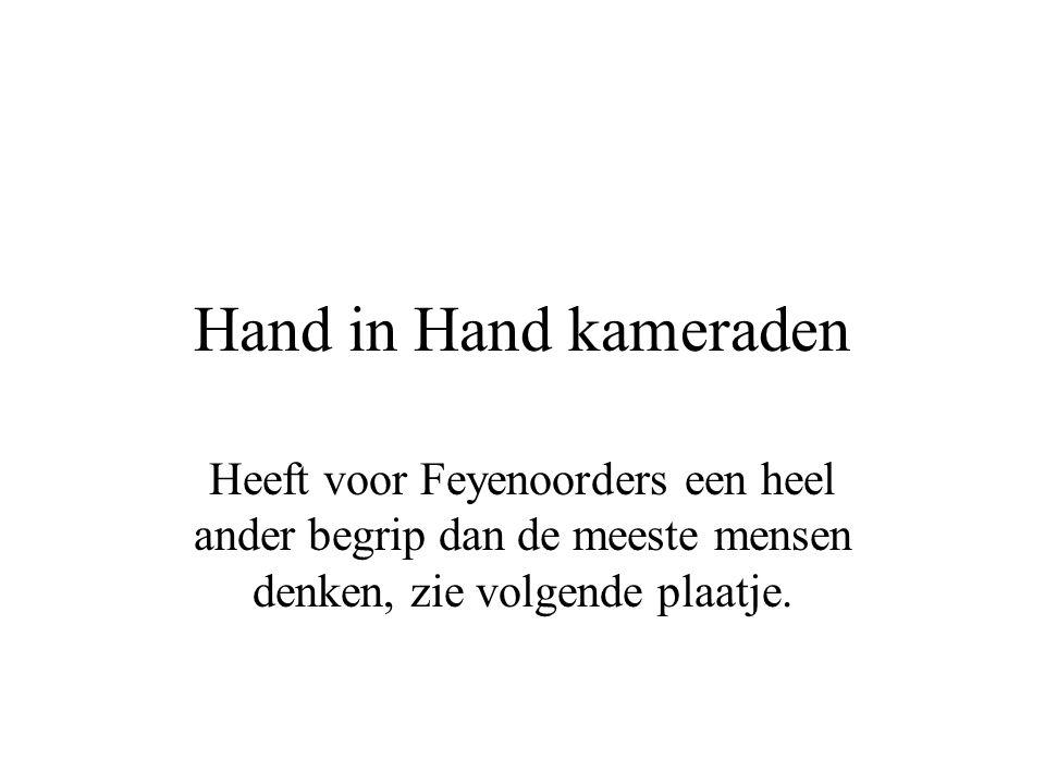 Hand in Hand kameraden Heeft voor Feyenoorders een heel ander begrip dan de meeste mensen denken, zie volgende plaatje.