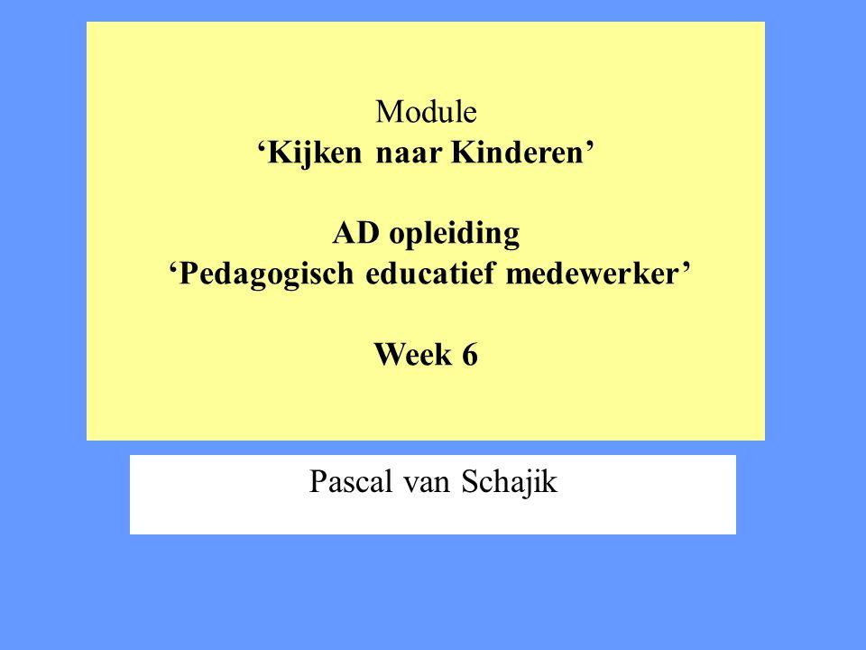 Module 'Kijken naar Kinderen' AD opleiding 'Pedagogisch educatief medewerker' Week 6