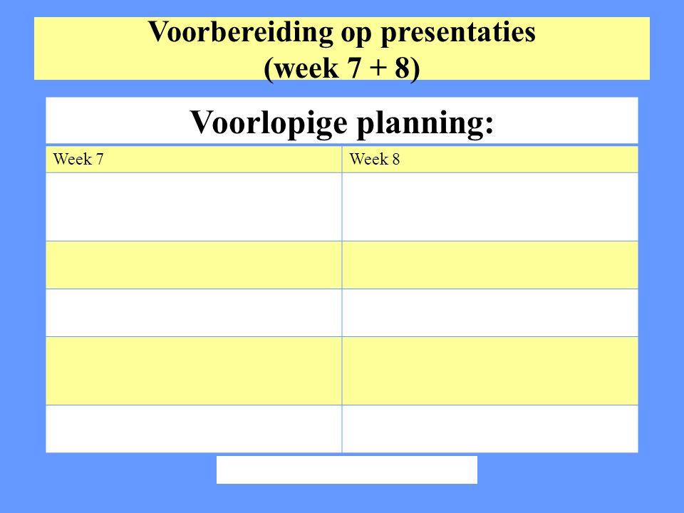 Voorbereiding op presentaties (week 7 + 8)