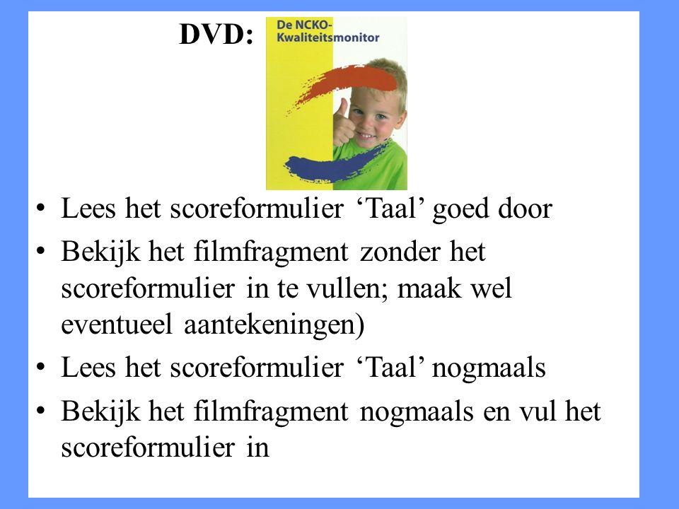 DVD: Lees het scoreformulier 'Taal' goed door. Bekijk het filmfragment zonder het scoreformulier in te vullen; maak wel eventueel aantekeningen)