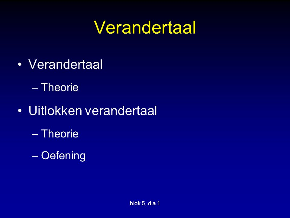 Verandertaal Verandertaal Uitlokken verandertaal Theorie Oefening