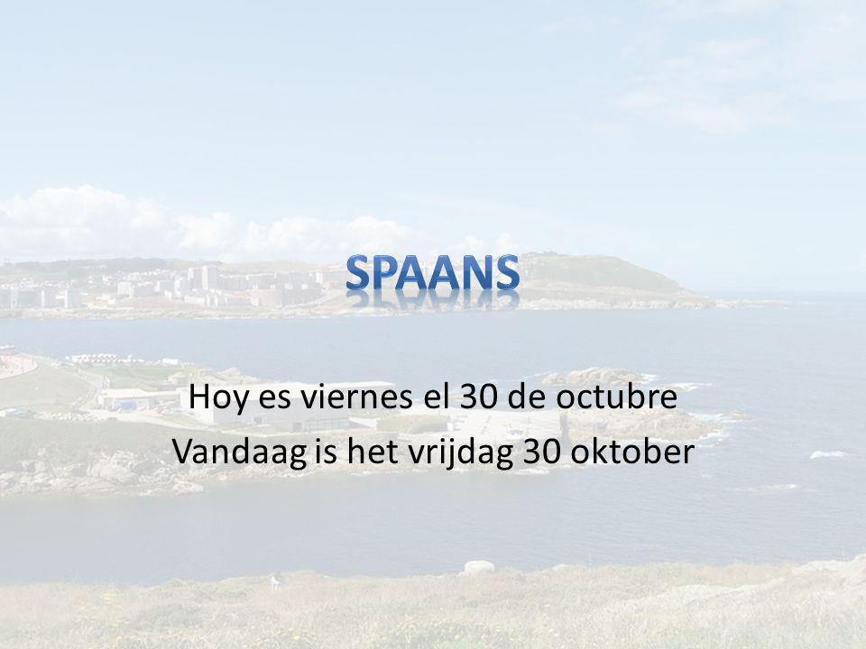 Hoy es viernes el 30 de octubre Vandaag is het vrijdag 30 oktober