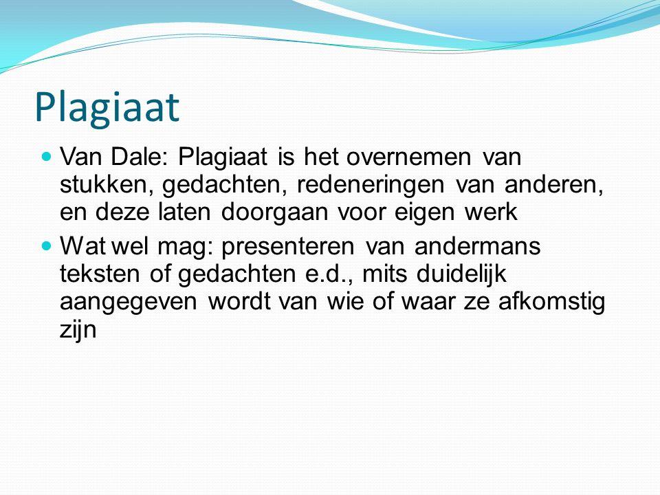 Plagiaat Van Dale: Plagiaat is het overnemen van stukken, gedachten, redeneringen van anderen, en deze laten doorgaan voor eigen werk.