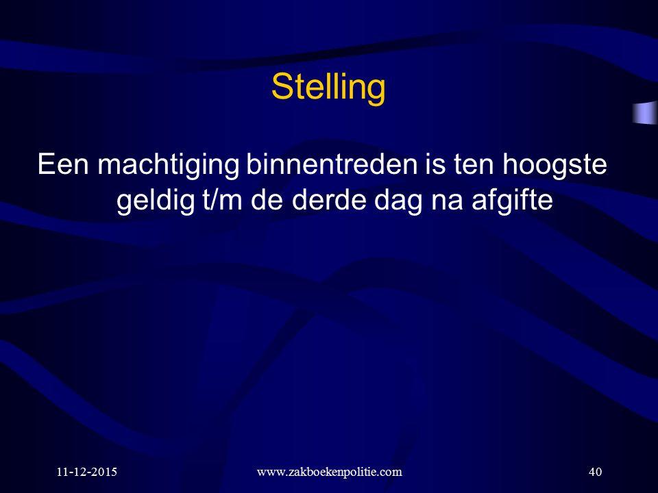 Stelling Een machtiging binnentreden is ten hoogste geldig t/m de derde dag na afgifte. 25-4-2017.