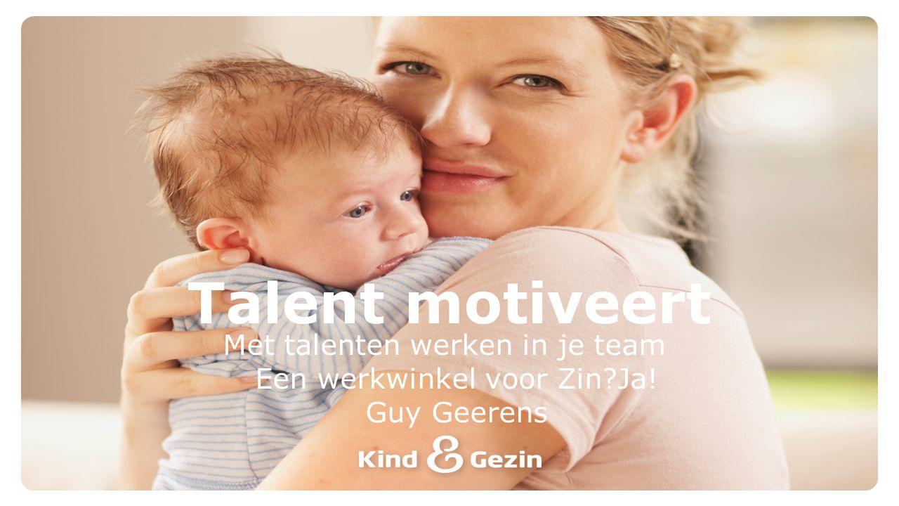 Met talenten werken in je team Een werkwinkel voor Zin Ja! Guy Geerens