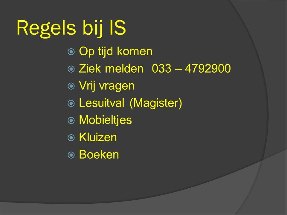 Regels bij IS Op tijd komen Ziek melden 033 – 4792900 Vrij vragen