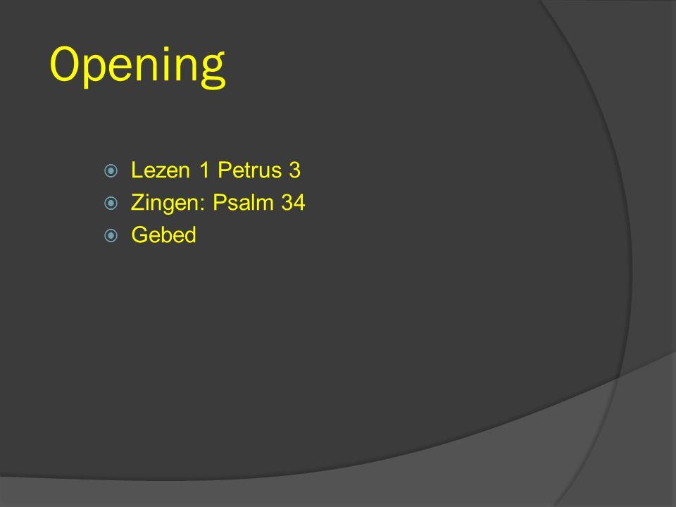 Opening Lezen 1 Petrus 3 Zingen: Psalm 34 Gebed