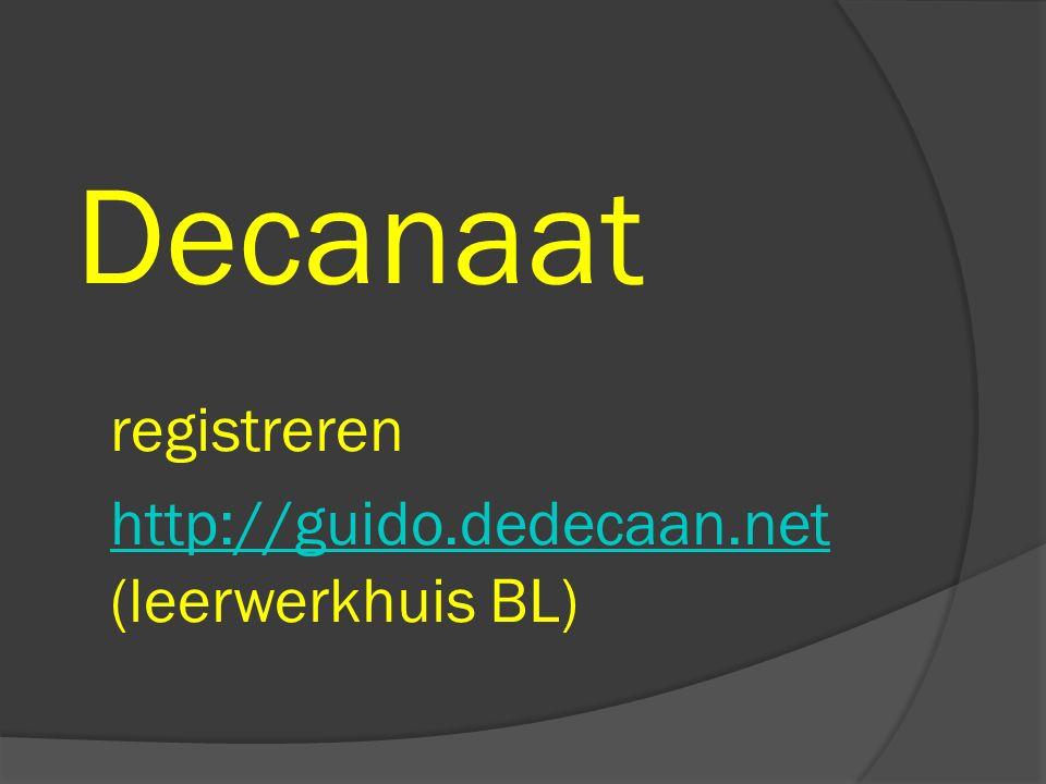 Decanaat registreren http://guido.dedecaan.net (leerwerkhuis BL)