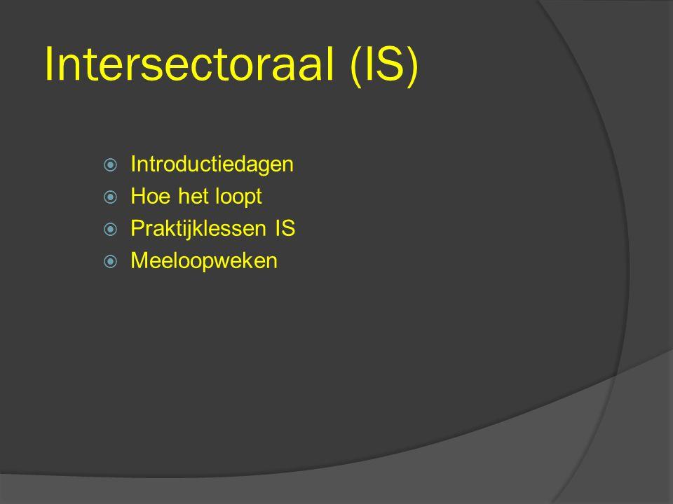 Intersectoraal (IS) Introductiedagen Hoe het loopt Praktijklessen IS