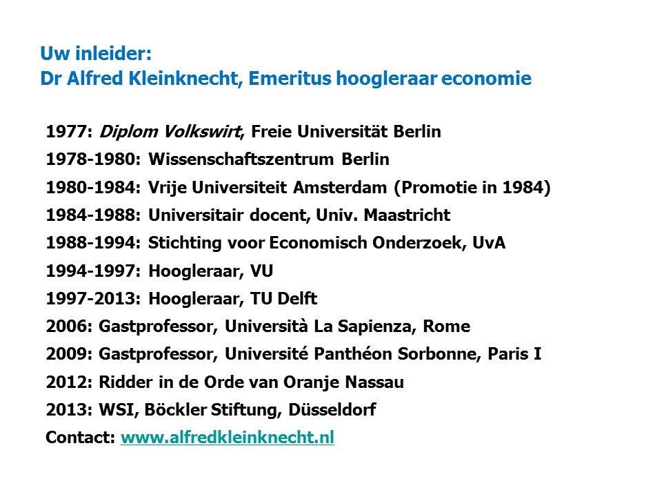 Uw inleider: Dr Alfred Kleinknecht, Emeritus hoogleraar economie