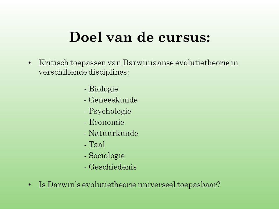 Doel van de cursus: Kritisch toepassen van Darwiniaanse evolutietheorie in verschillende disciplines: