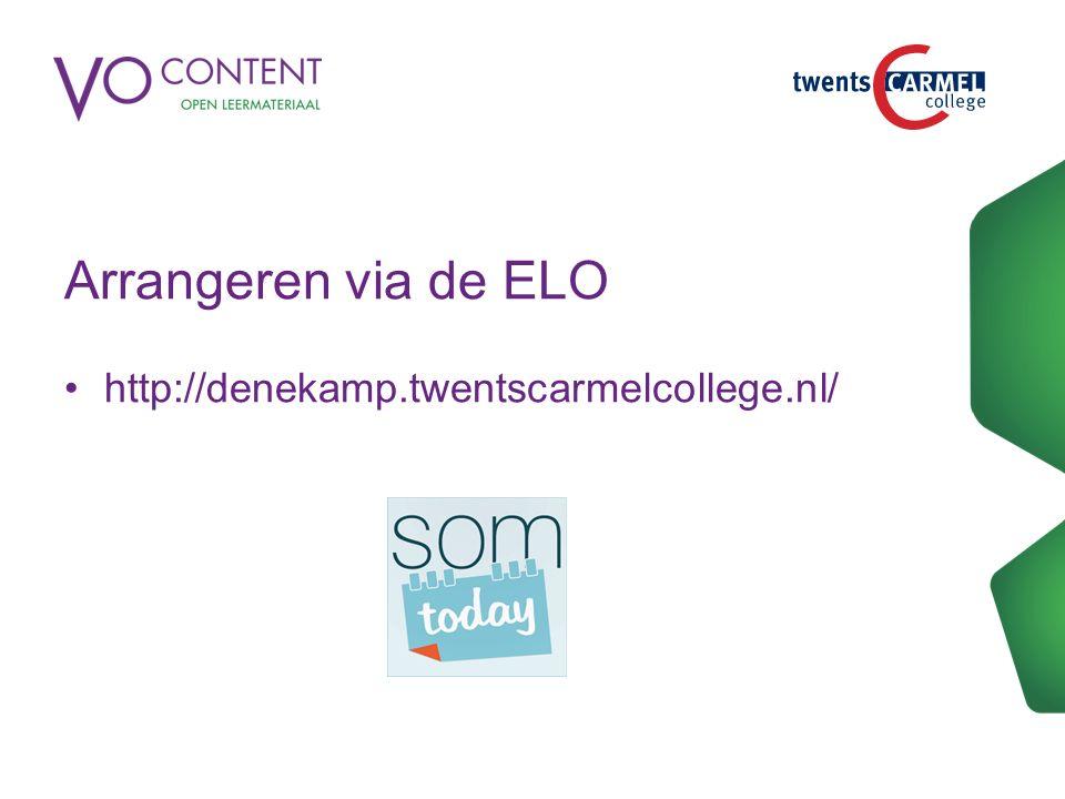 Arrangeren via de ELO http://denekamp.twentscarmelcollege.nl/
