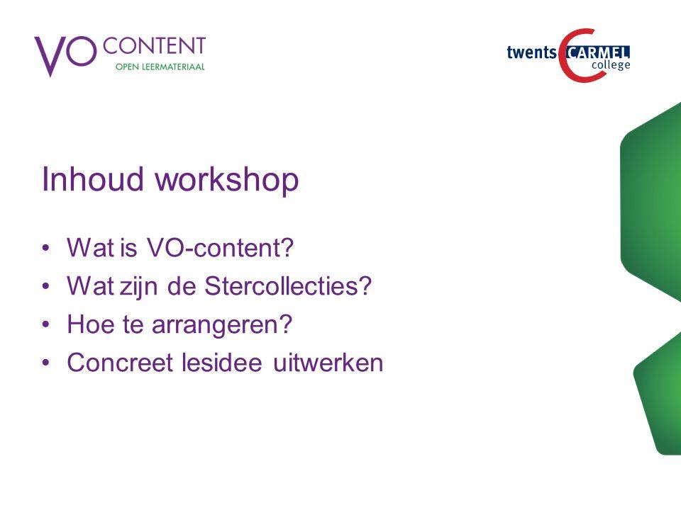 Inhoud workshop Wat is VO-content Wat zijn de Stercollecties