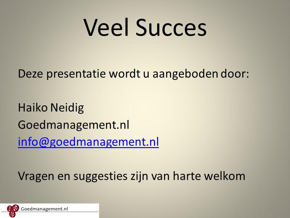 Veel Succes Deze presentatie wordt u aangeboden door: Haiko Neidig