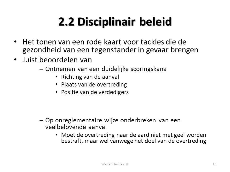 2.2 Disciplinair beleid Het tonen van een rode kaart voor tackles die de gezondheid van een tegenstander in gevaar brengen.