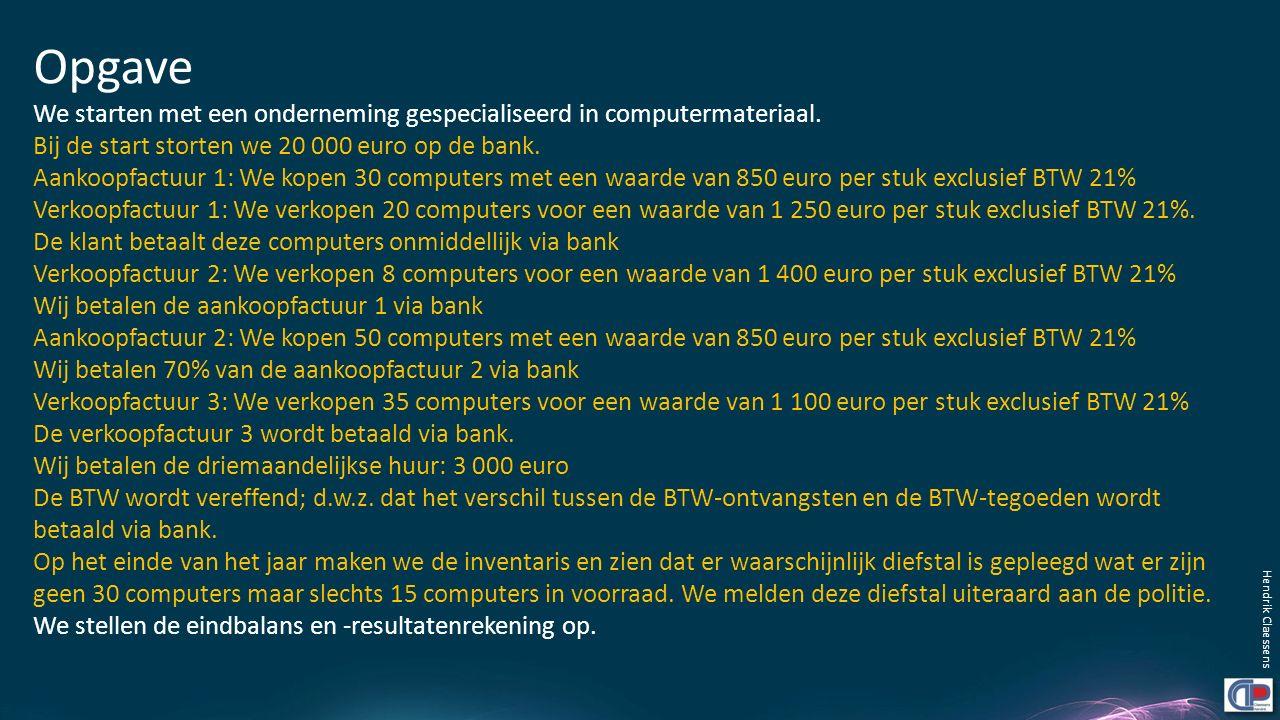 Opgave We starten met een onderneming gespecialiseerd in computermateriaal. Bij de start storten we 20 000 euro op de bank.