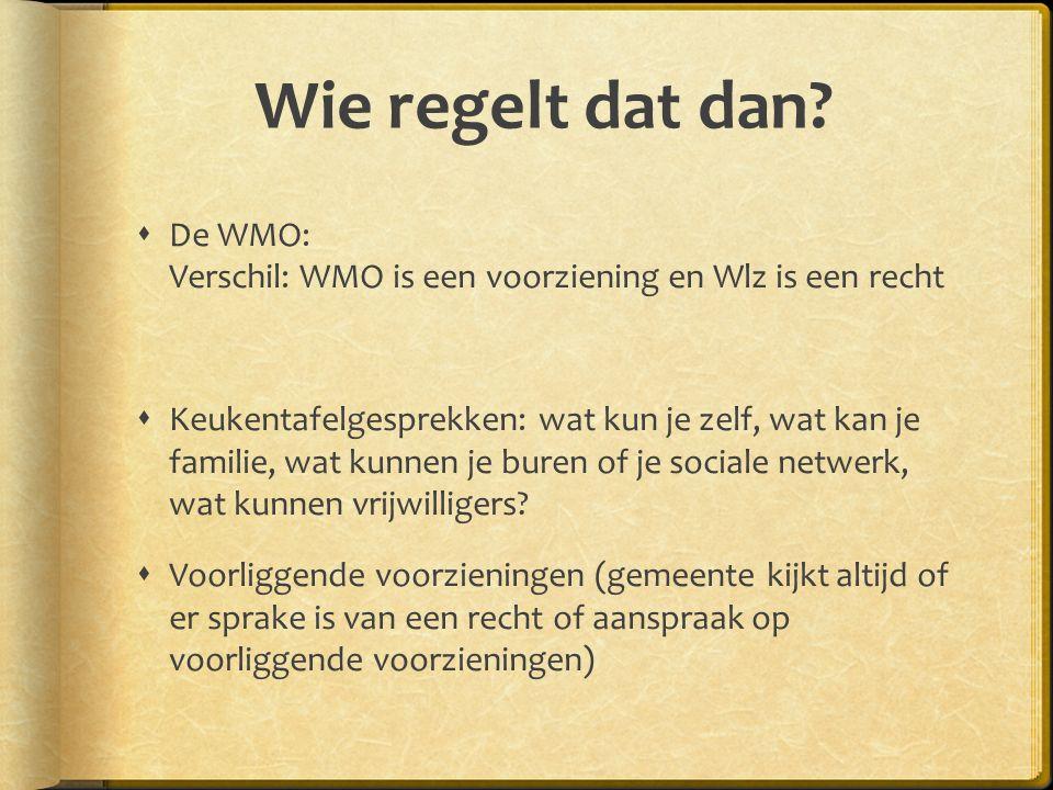Wie regelt dat dan De WMO: Verschil: WMO is een voorziening en Wlz is een recht.