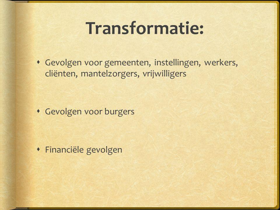 Transformatie: Gevolgen voor gemeenten, instellingen, werkers, cliënten, mantelzorgers, vrijwilligers.