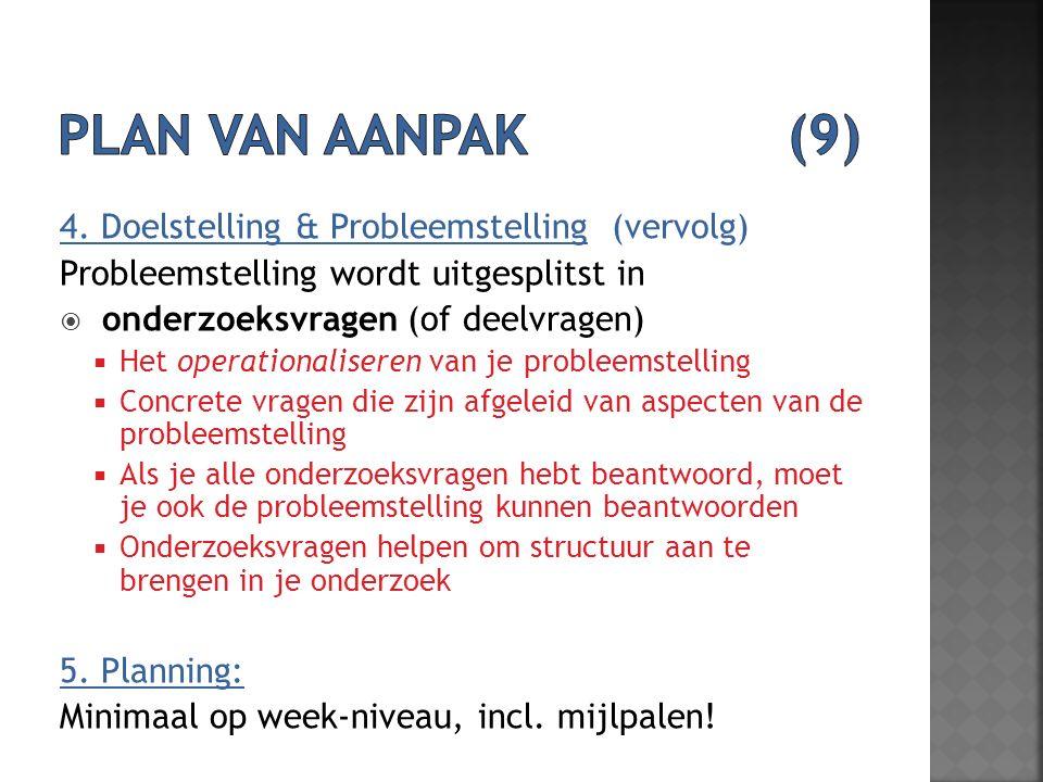 Plan van aanpak (9) 4. Doelstelling & Probleemstelling (vervolg)