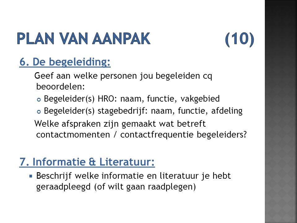 Plan van aanpak (10) 6. De begeleiding: 7. Informatie & Literatuur: