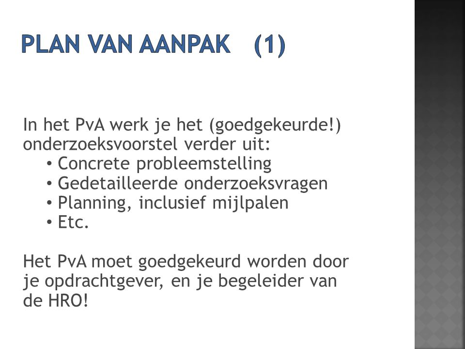 Plan van aanpak (1) In het PvA werk je het (goedgekeurde!) onderzoeksvoorstel verder uit: Concrete probleemstelling.