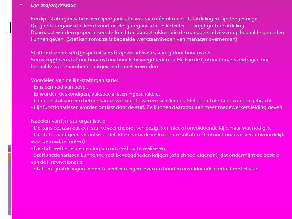Lijn-staforganisatie Een lijn-staforganisatie is een lijnorganisatie waaraan één of meer stafafdelingen zijn toegevoegd.
